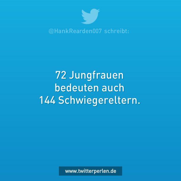 72 Jungfrauen bedeuten auch 144 Schwiegereltern. — HankRearden (@HankRearden007) 18. November 2015 Ähnliches:What do you think ? Kommentare