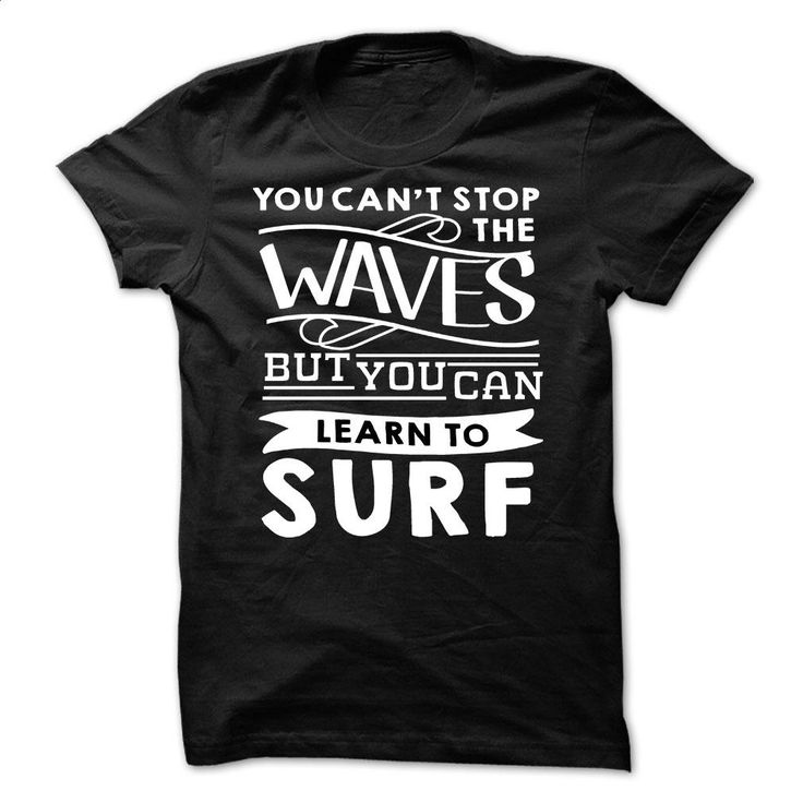 You can't Stop The Waves But You Can Learn To Surf T Shirts, Hoodies, Sweatshirts - #mens sweatshirts #linen shirt. I WANT THIS => https://www.sunfrog.com/Sports/You-Cant-Stop-The-Waves-But-You-Can-Learn-To-Surf.html?60505