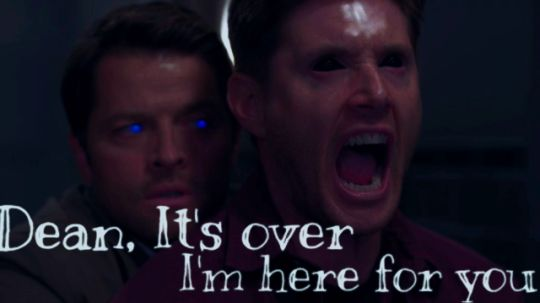 Dean It's over. I'm here for you.
