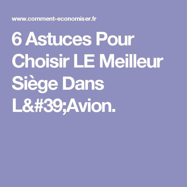 6 Astuces Pour Choisir LE Meilleur Siège Dans L'Avion.
