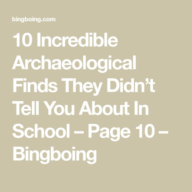 10 Incredible Archaeological Finds They Didn't Tell You About In School – Page 10 – Bingboing