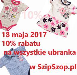 10% rabatu na ubranka dziecięce 18 maja 2017 (czwartek) Zapraszamy na https://www.szipszop.pl