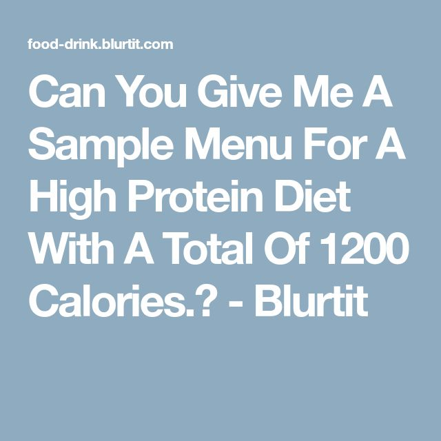 Can You Give Me A Sample Menu For A High Protein Diet With A Total Of 1200 Calories.? - Blurtit