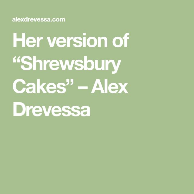 "Her version of ""Shrewsbury Cakes"" – Alex Drevessa"