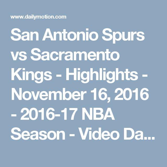 San Antonio Spurs vs Sacramento Kings - Highlights - November 16, 2016 - 2016-17 NBA Season - Video Dailymotion