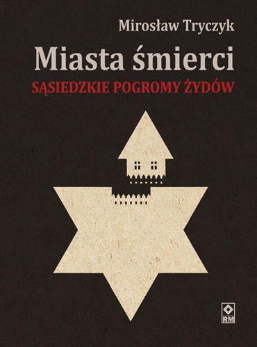 Miasta śmierci. Sąsiedzkie pogromy Żydów (dostępna: 21.10) | Historia Historia | Wydawnictwo RM