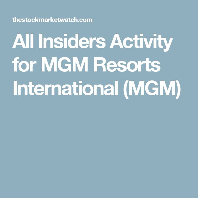 All Insiders Activity for MGM Resorts International (MGM)