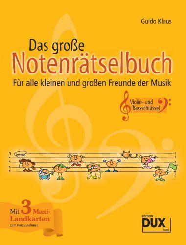 Das große Notenrätselbuch, Ausgabe Violin- und Bassschlüssel: für alle kleinen und großen Freunde der Musik von Guido Klaus, http://www.amazon.de/dp/B003BF8J0E/ref=cm_sw_r_pi_dp_HYu3sb0C28K5K