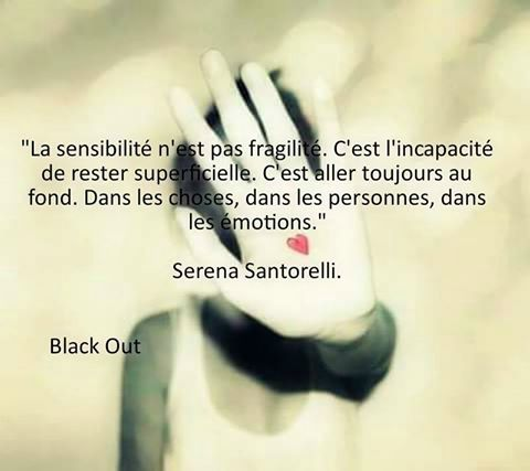 La sensibilité n'est pas fragilité. C'est l'incapacité de rester superficielle. C'est aller toujours au fond. Dans les choses, dans les personnes, dans les émotions. — Serena Santorelli