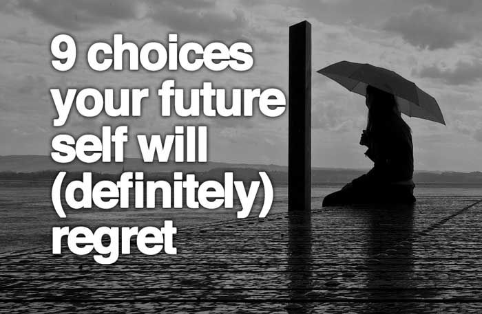 9 choices your future will regret