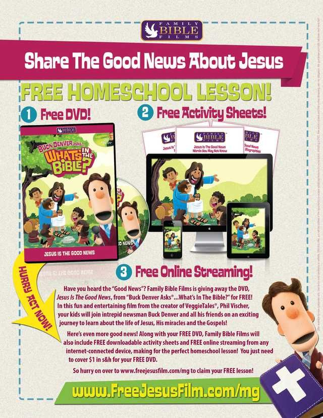 Family Bible Films. In this fun and entertaining film from the creator of VeggieTales, Phil Vischer, your kids will join intrepid newsman Buck Denver and all of his friends on an exciting journey to learn about the life of Jesus, His miracles, and the Gospels! $1 in shipping and handling for your FREE DVD.  Molly Green - March/April 2015 - Page 79