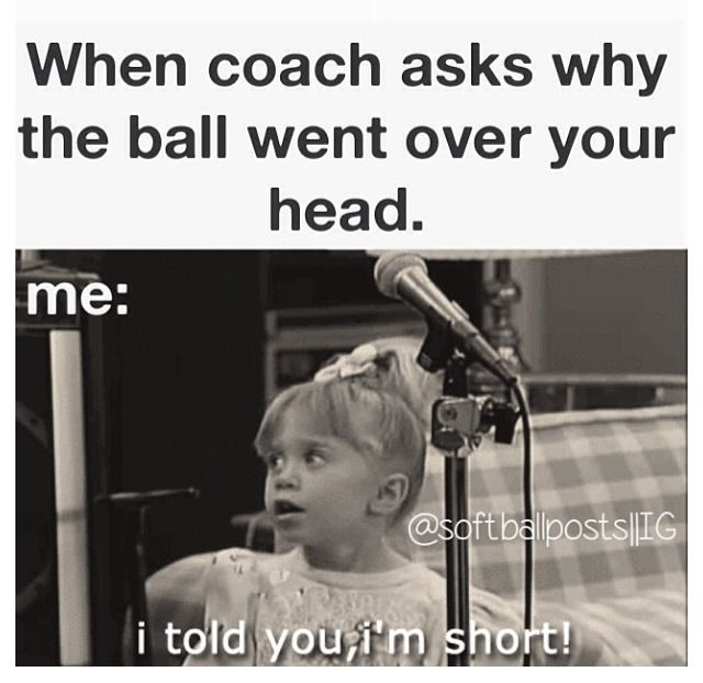 LOL! I am not that short but when the ball does go over my head I say, 'How tall do you think I am?'