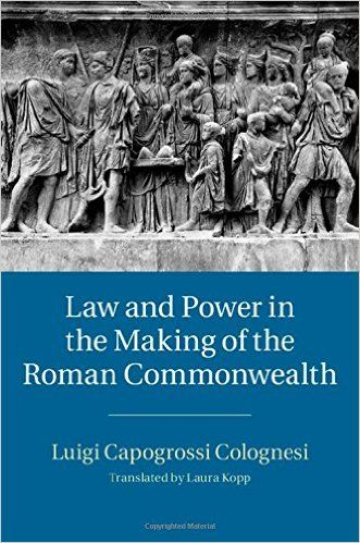 Law and power in the making of the Roman commonwealth / Luigi Capogrossi Colognesi ; translated by Laura Kopp. Cambridge University Press, 2014