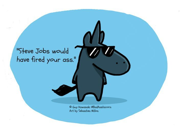 Quotes About Leadership  : Steve Jobs would have fired you. #BadAssUnicorn