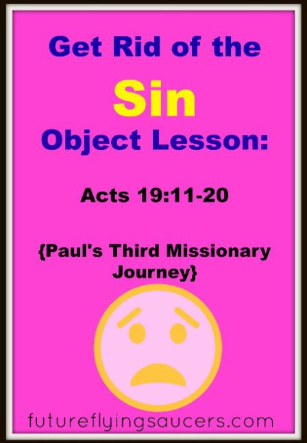 Get Rid of the Sin Object Lesson: Acts 19:11-20 {Paul's Third Missionary Journey} - Future.Flying.Saucers.