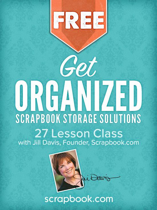 Get Organized Class: Scrapbook Storage & Organization Class! 27 lessons... no cost.