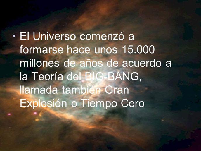 el universo  enz a formarse hace unos 15 000 millones
