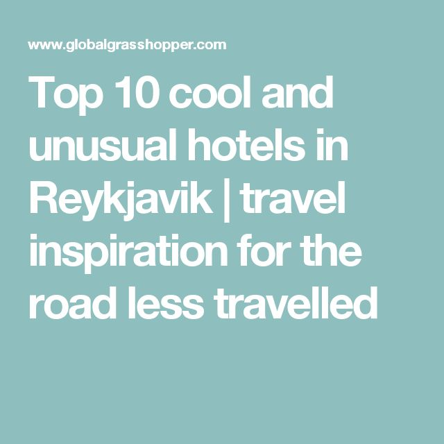 Top 10 cool and unusual hotels in Reykjavik | travel inspiration for the road less travelled