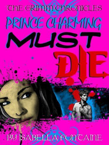 Prince Charming Must Die! (The Grimm Chronicles Book 1) by Isabella Fontaine, http://www.amazon.co.uk/dp/B007V4JAO0/ref=cm_sw_r_pi_dp_3SjFvb1W0KV8B