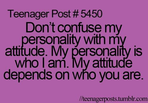 SO TRUE . I change everything about my personality/attitude depending on who you are. Unless you my parents. Then I change on what mood im in. Everyone else my mood doesn't matter.