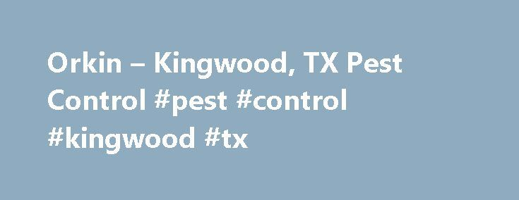 Orkin – Kingwood, TX Pest Control #pest #control #kingwood #tx http://oklahoma.nef2.com/orkin-kingwood-tx-pest-control-pest-control-kingwood-tx/  # GET YOUR FREE ESTIMATE 713-581-1013 LOCAL ORKIN BRANCH FOR KINGWOOD, TX Kingwood Home Pest Control COMMON PESTS IN KINGWOOD, TX WHY KINGWOOD? Area Conditions that Support This Critical Pest There are many types of pests in America, but there is one that is more destructive than any other: The Formosan Termite. There have been reports of Formosan…