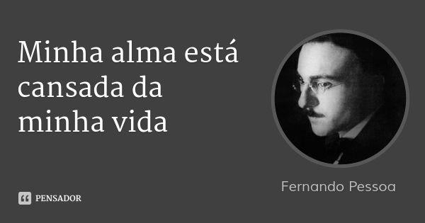 Minha alma está cansada da minha vida — Fernando Pessoa