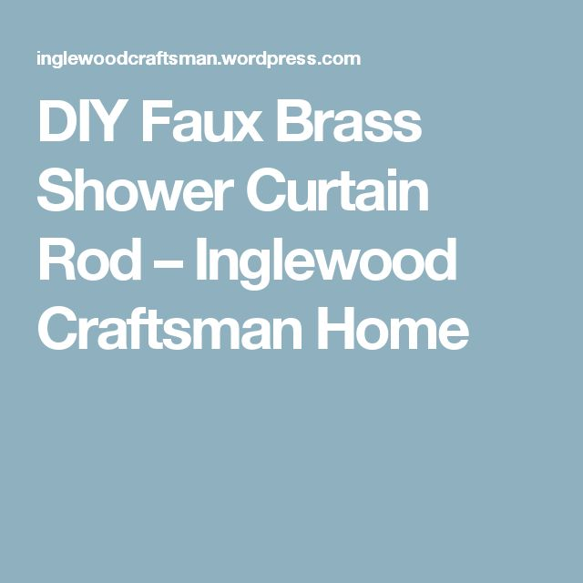 DIY Faux Brass Shower Curtain Rod – Inglewood Craftsman Home
