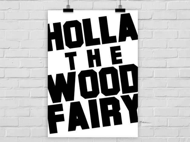 "Kunstdruck mit Typo ""Holla the woodfairy"" / artprint with typo ""holla the woodfairy"" by PrintsEisenherz via DaWanda.com"
