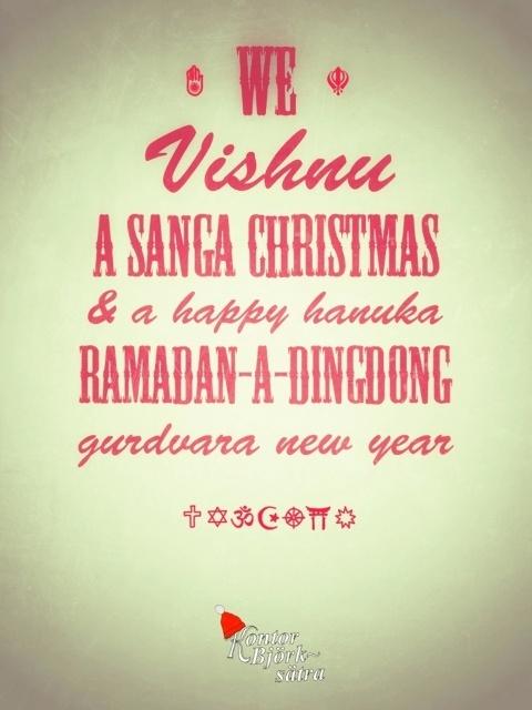 We Vishnu a sanga christmas and a happy hanuka ramadan a dingdong gurdvara new year.