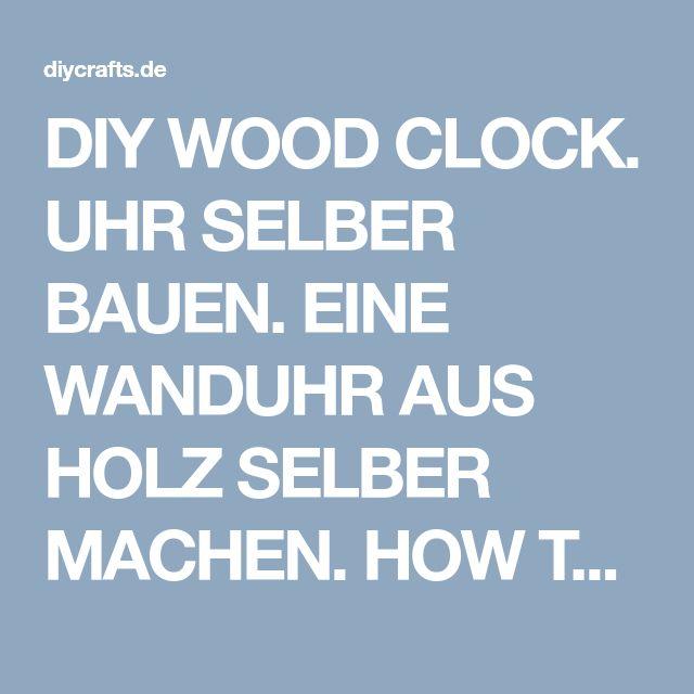 DIY WOOD CLOCK. UHR SELBER BAUEN. EINE WANDUHR AUS HOLZ SELBER MACHEN. HOW TO. UPCYCLING, My Crafts