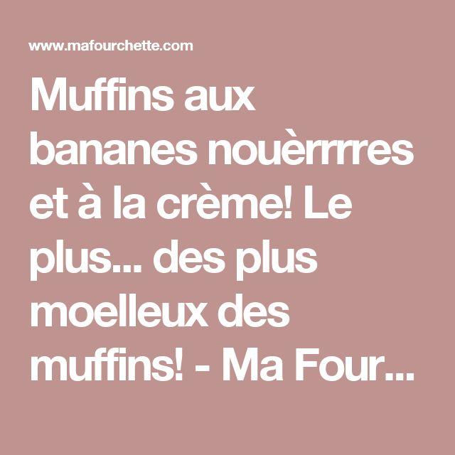 Muffins aux bananes nouèrrrres et à la crème! Le plus... des plus moelleux des muffins! - Ma Fourchette