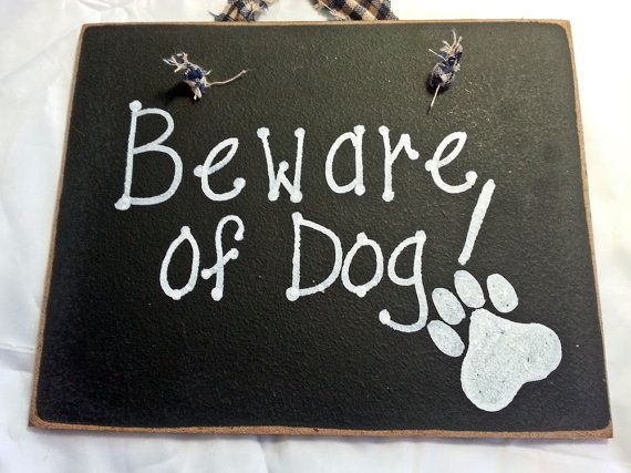 Dog sign, and don't trust the cat. https://www.etsy.com/listing/491783732/beware-of-dog-sign-entry-warning-vicious