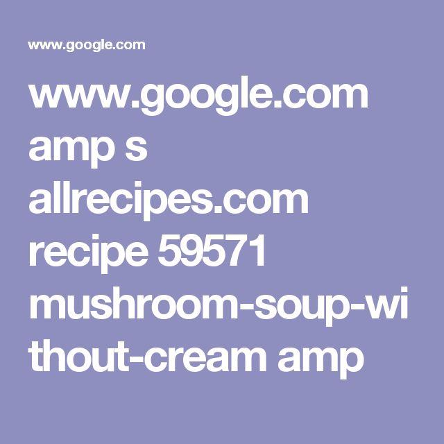 www.google.com amp s allrecipes.com recipe 59571 mushroom-soup-without-cream amp