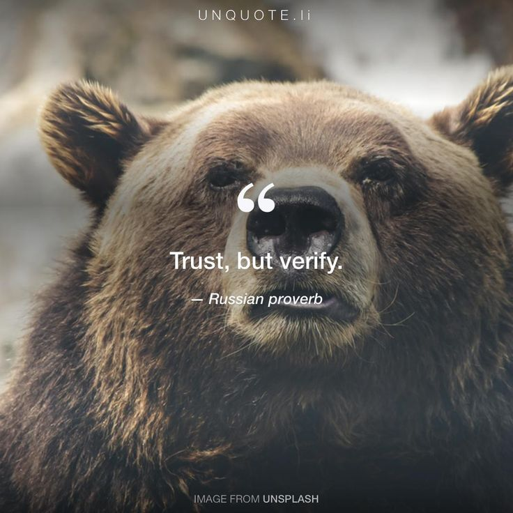 "Russian proverb ""Trust, but verify."""