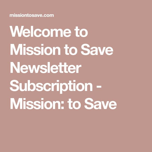 Welcome to Mission to Save Newsletter Subscription - Mission: to Save