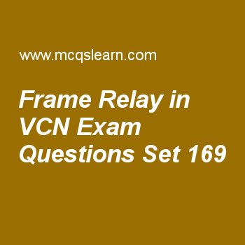Practice test on frame relay in vcn, computer networks quiz 169 online. Practice networking exam's questions and answers to learn frame relay in vcn test with answers. Practice online quiz to test knowledge on frame relay in vcn, osi model layers, class ip addressing, twisted pair cable, satellite networks worksheets. Free frame relay in vcn test has multiple choice questions as frame relay is designed to overcome drawbacks of t-1 to t-3 line and, answers key with choices as adms...