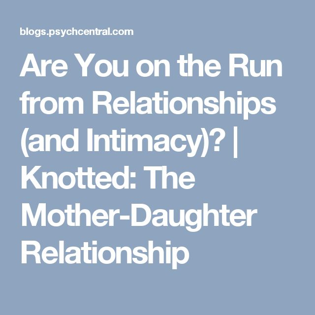 Are You on the Run from Relationships (and Intimacy)? | Knotted: The Mother-Daughter Relationship