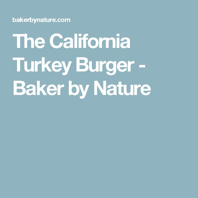 The California Turkey Burger - Baker by Nature