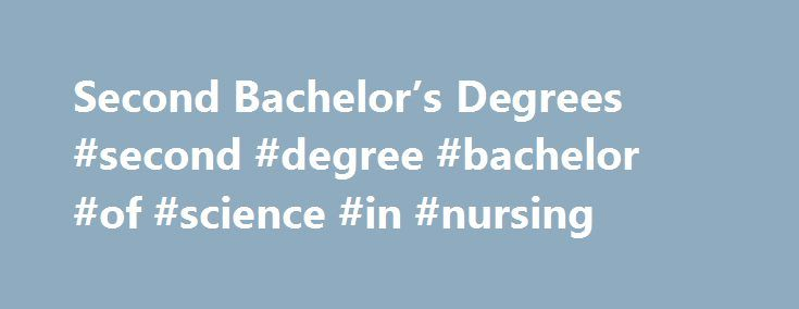 Second Bachelor's Degrees #second #degree #bachelor #of #science #in #nursing http://bahamas.remmont.com/second-bachelors-degrees-second-degree-bachelor-of-science-in-nursing/  # Second Bachelor's Degrees Regarding a second bachelor's degree in nursing, what are my options? We have two: A 15-Month Accelerated Program in which you complete your prerequisite coursework prior to your first term at NYU (see below for required courses); and a Non-Accelerated Program. which allows you to complete…