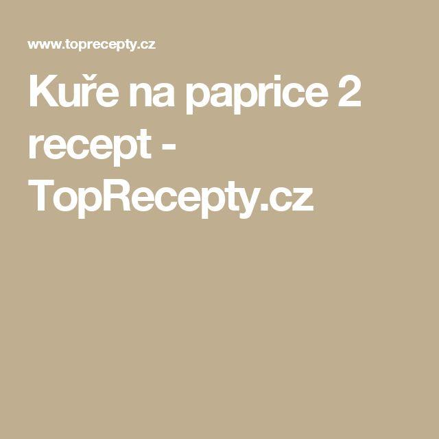 Kuře na paprice 2 recept - TopRecepty.cz