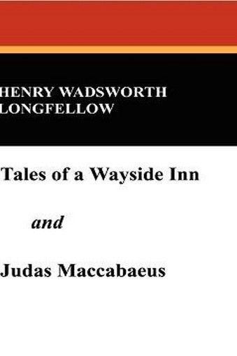 """Tales of a Wayside Inn and """"""""Judas Maccabaeus"""""""", by Henry Wadsworth Longfellow (Paperback)"""