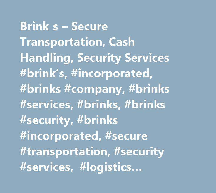 Brink s – Secure Transportation, Cash Handling, Security Services #brink's, #incorporated, #brinks #company, #brinks #services, #brinks, #brinks #security, #brinks #incorporated, #secure #transportation, #security #services, #logistics #solutions, #secure #logistics, #armored #transportation, #brinks #global #services, #brinks #services…