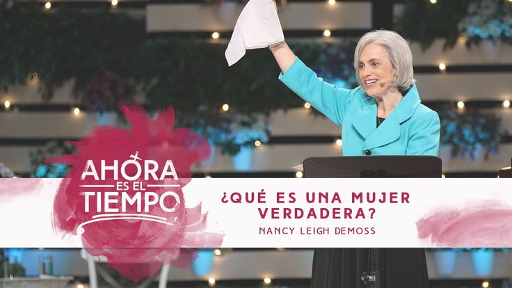 Mujer Verdadera '15: Nancy L. DeMoss   ¿Qué es una mujer verdadera?