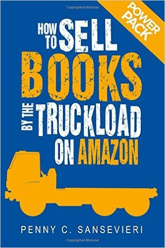 How to Sell Books by the Truckload on Amazon: Power Pack!: Sell More Books on Amazon - Get More Reviews on Amazon (Volume 3): Penny C. Sansevieri: 9781508563365: Amazon.com: Books