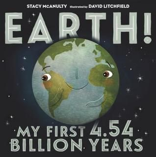 Earth! My First 4.54 Billion Years by Stacy McAnulty (ASKING QUESTIONS, CLASSROOM LIBRARY BUY, CLOSE READING/ANALYSIS, HUMOR, INFORMATIONAL NONFICTION, INQUIRY, MAKING CONNECTIONS, NONFICTION PICTURE BOOK WEDNESDAY, PERSONIFICATION, PICTURE BOOK, READ ALOUD, TEXT FEATURES, VOICE)