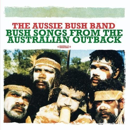 Aussie Band Bush - Bush Songs From The Australian Outback