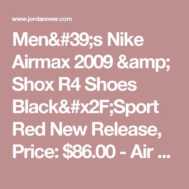 Men's Nike Airmax 2009 & Shox R4 Shoes Black/Sport Red New Release, Price: $86.00 - Air Jordan Shoes, Michael Jordan Shoes - JordanNew.com