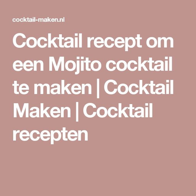 Cocktail recept om een Mojito cocktail te maken   Cocktail Maken   Cocktail recepten