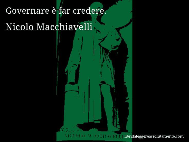 Aforisma di Nicolo Macchiavelli , Governare è far credere.