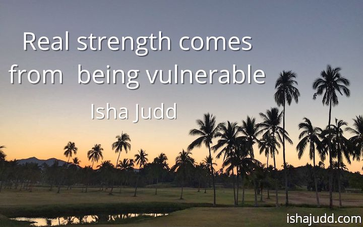 Real strength comes from being vulnerable. Isha Judd. Quotes